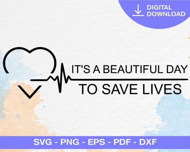 It's A Beautiful Day To Save Lives Svg, Nurse Svg, Doctor, RN Svg, Nurse Appreciation, RN Shirts