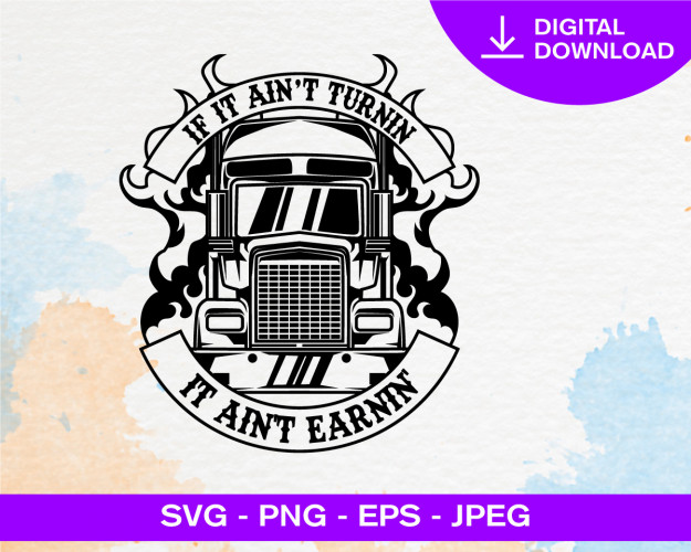 Trucking Truck Driver Svg, Aint Turnin, Semi Big Rigg, Tractor, Trailer, Delivery, Shipping, Cargo Svg