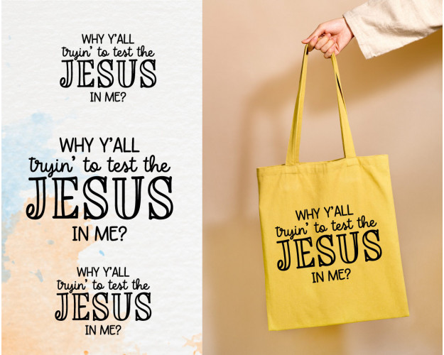 Why Y'all Tryin To Test The Jesus In Me Svg, Faith Svg, Quote, Svg, Dxf, Eps, Png, Funny Svg
